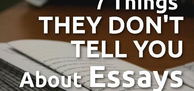 7 Things They Don't Tell You About Essays