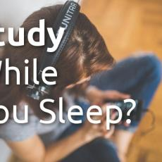 Study While You Sleep – And The More Important Things